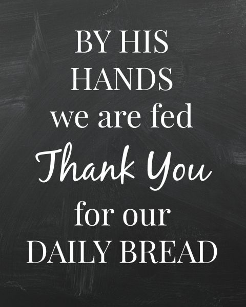 Its Overflowing - BY HIS HANDS WE ARE FED THANK YOU FOR OUR DAILY BRFEAD