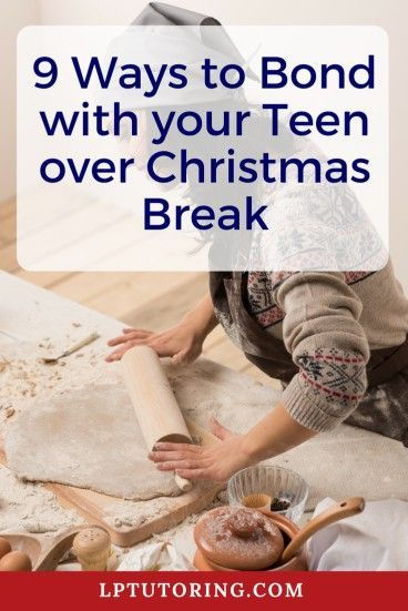 9 Ways to Bond with Your Teen over Christmas Break