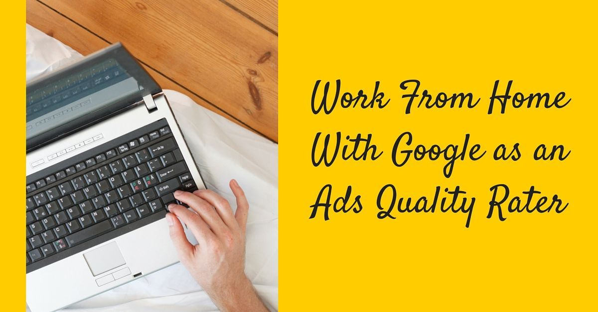 How to Work From Home as a Google Ads Quality Rater & Earn