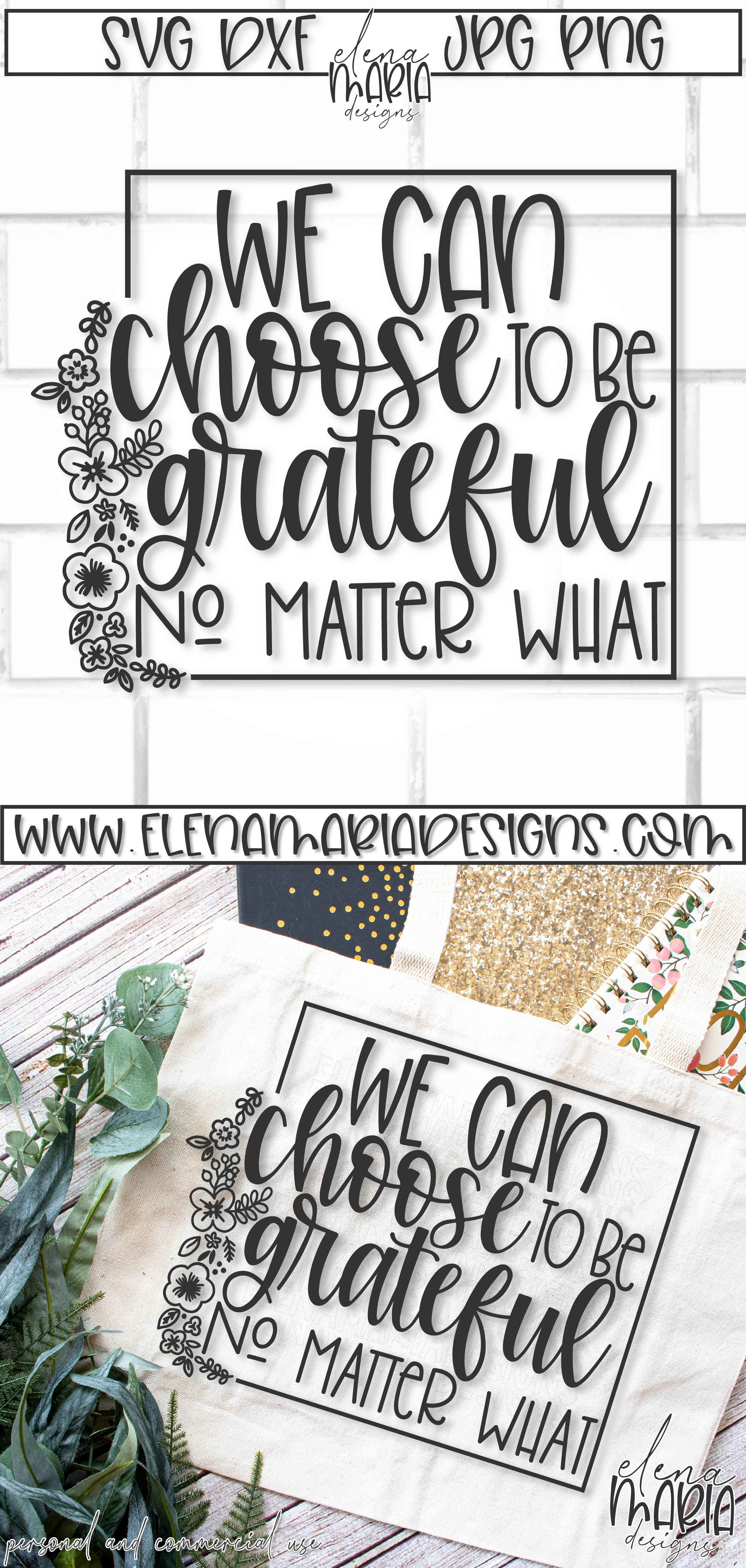 We Can Choose To Be Grateful Svg In 2020 Motivational Svg Christian Svg Files Cricut Projects Vinyl