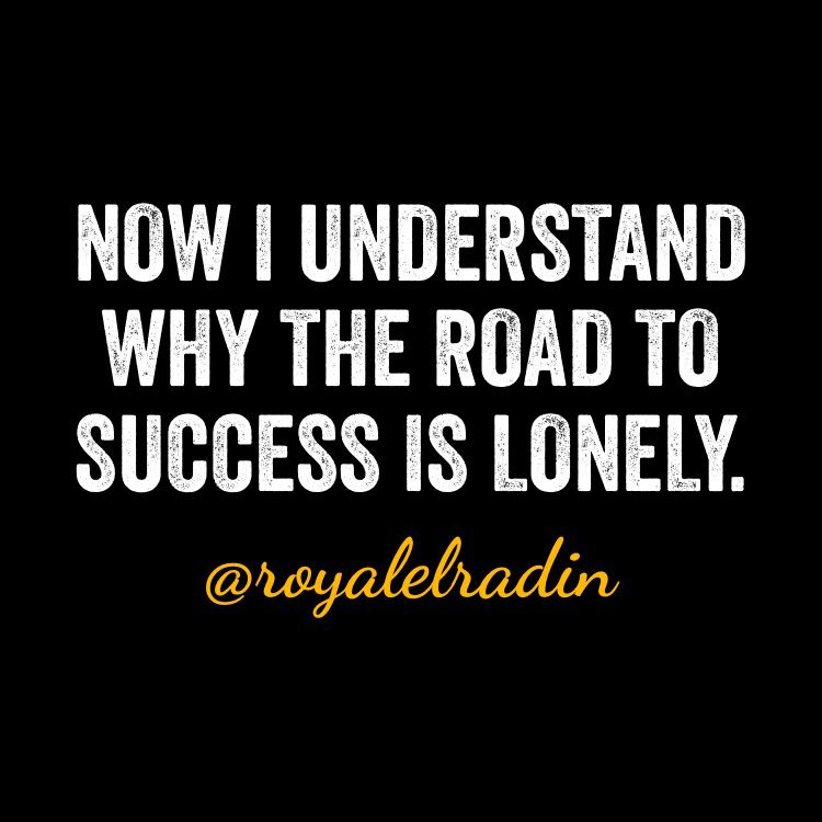 Now I Understand Why The Road To Success Is Lonely Quotes