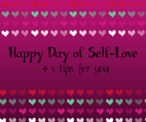 Self- Love + Tips for You!