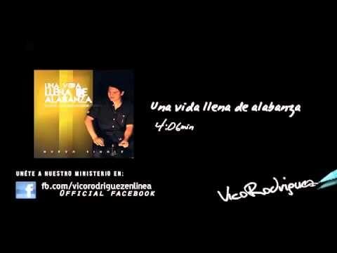 Una vida llena de alabanza - Vico Rodriguez (Nuevo single)