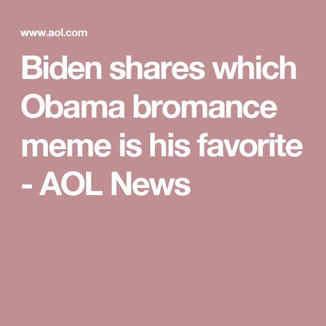 Biden Shares Which Obama Bromance Meme Is His Favorite Memes Obama Favorite