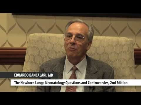 """Dr. Eduardo Bancalari discusses his interest in pediatrics and neonatology, new understanding of lung diseases, and his latest book """"The Newborn Lung: Neonatology Questions and Controversies, 2nd Edition."""""""