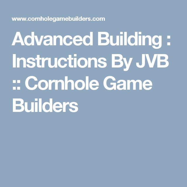 Advanced Building Instructions By Jvb Cornhole Game Builders