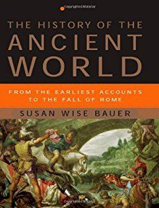 The History Of The Ancient World From The Earliest Accounts To The Fall Of Rome Susan Wise Bauer New And Susan Wise Bauer World History Book History Books