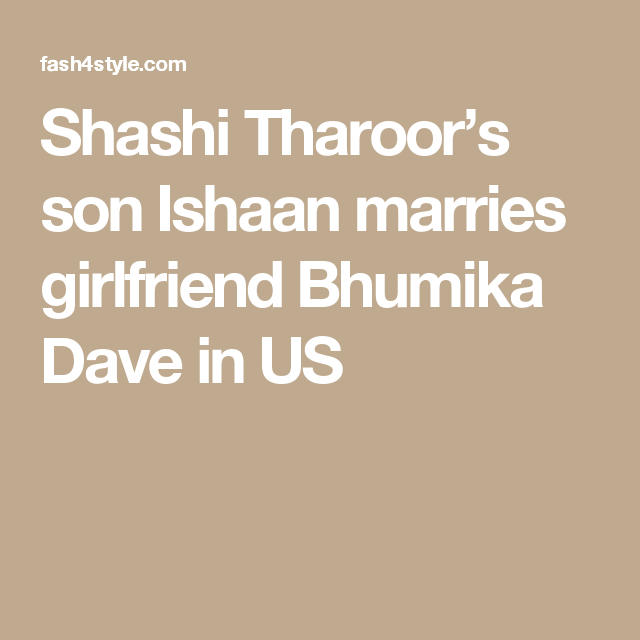 Shashi Tharoor S Son Ishaan Marries Girlfriend Bhumika Dave In Us Event Technology Girlfriends Married
