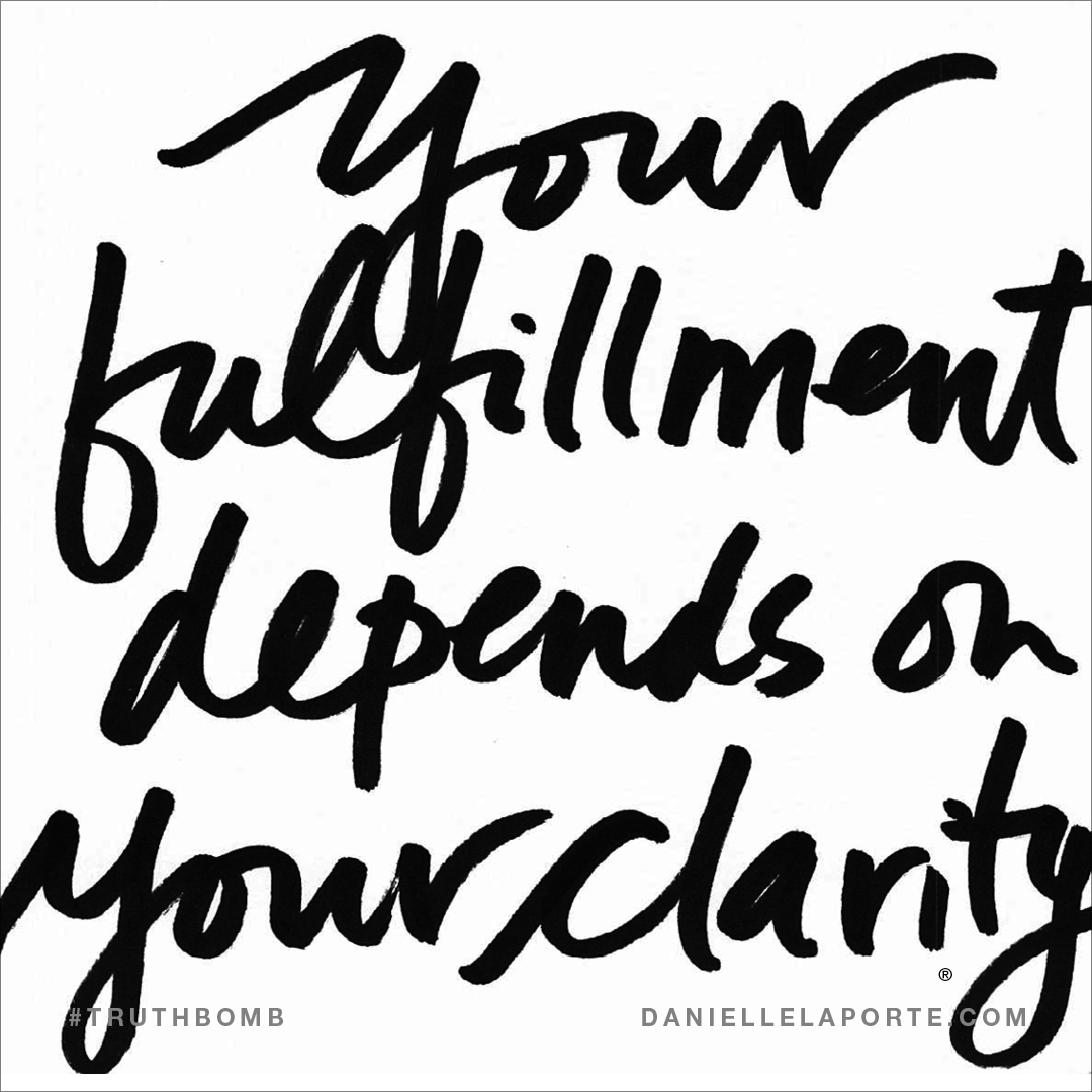 Your Fulfillment Depends On Your Clarity. Subscribe