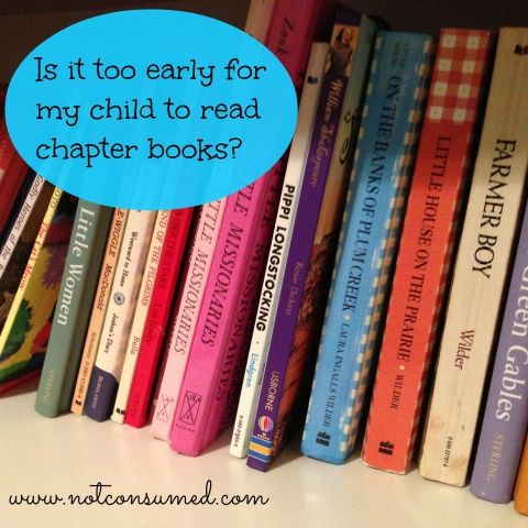 Is it too early for my child to read chapter books? Thoughts from a former teacher, homeschool mom and Early Childhood specialist. ~www.notconsumed.com