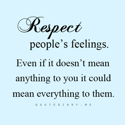 Respect Others Feelings Treat Them As You Would Want To Be Treated