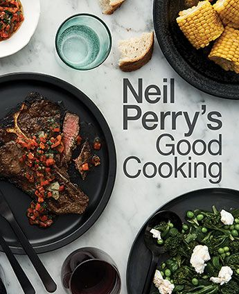 Recipes From Neil Perry S Good Cooking Murdoch Books Cooking Recipes For Dinner Cooking Cooking Recipes