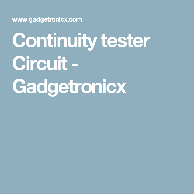 continuity tester circuit gadgetronicx electronics pinterest rh pinterest co uk Continuity Tester with Buzzer Battery Continuity