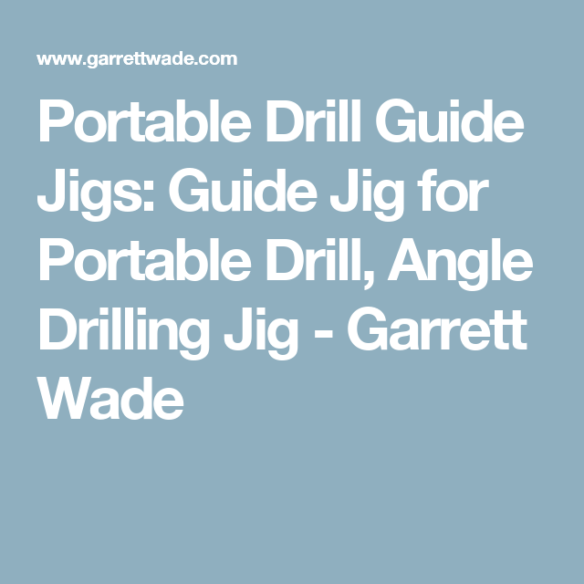 Portable Drill Guide Jigs: Guide Jig for Portable Drill, Angle Drilling Jig  - Garrett Wade