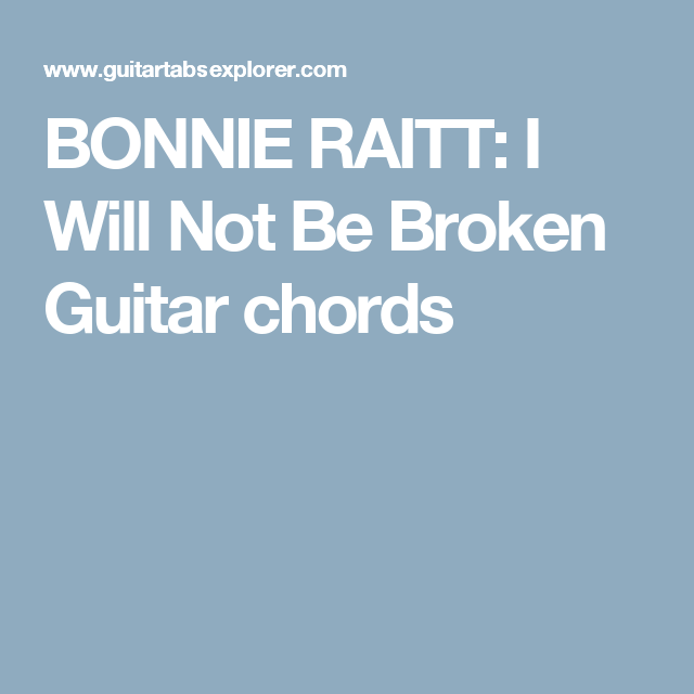 BONNIE RAITT: I Will Not Be Broken Guitar chords | Uke | Pinterest ...