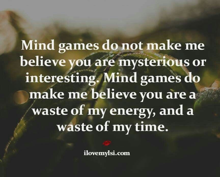 Mind Games Do Not Make Me Believe You Are Mysterious Or Interesting