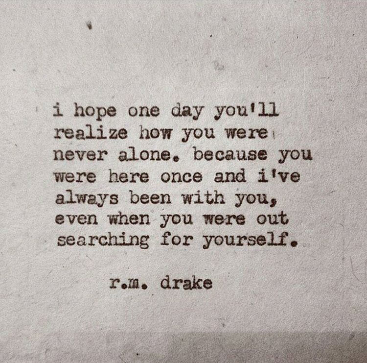 I Hope One Day You Realize How You Were Never Alone Quotes Drake