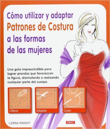 Cómo Utilizar Y Adaptar Patrones De Costura A Las Formas De Las Mujeres El Libro De..: Amazon.es: Lorna Knight: Libros