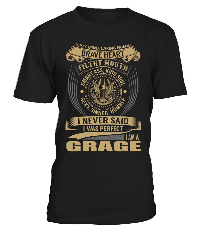 I Never Said I Was Perfect, I Am a GRAGE