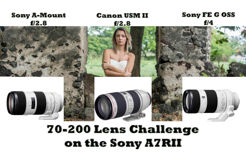 70 200mm Lens Challenge Sony Fe F 4 Canon L F 2 8 Sony A F 2 8 On Sony Lenses Sony Mirrorless Camera