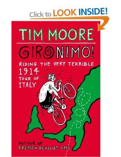 Gironimo!: Riding the Very Terrible 1914 Tour of Italy: Amazon.co.uk: Tim Moore: Books