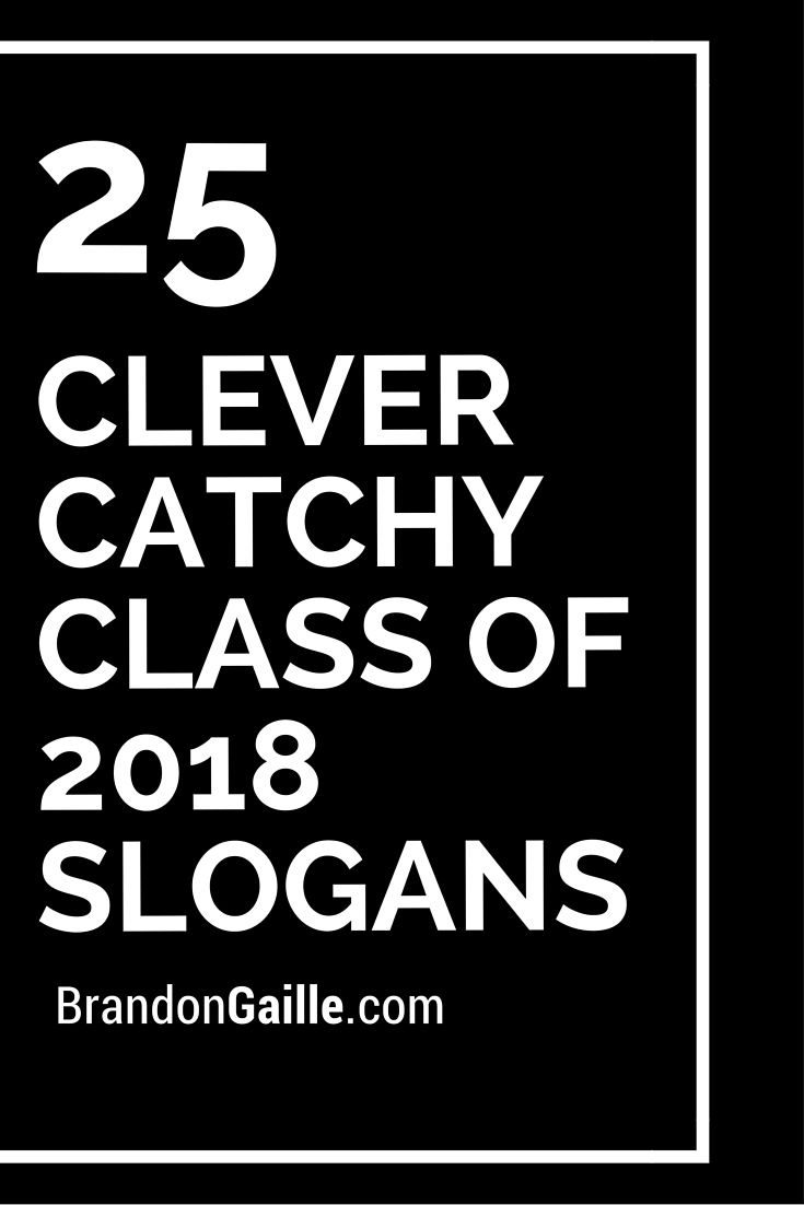 25 Clever Catchy Class of 2018 Slogans | Slogan, Clever and Senior year