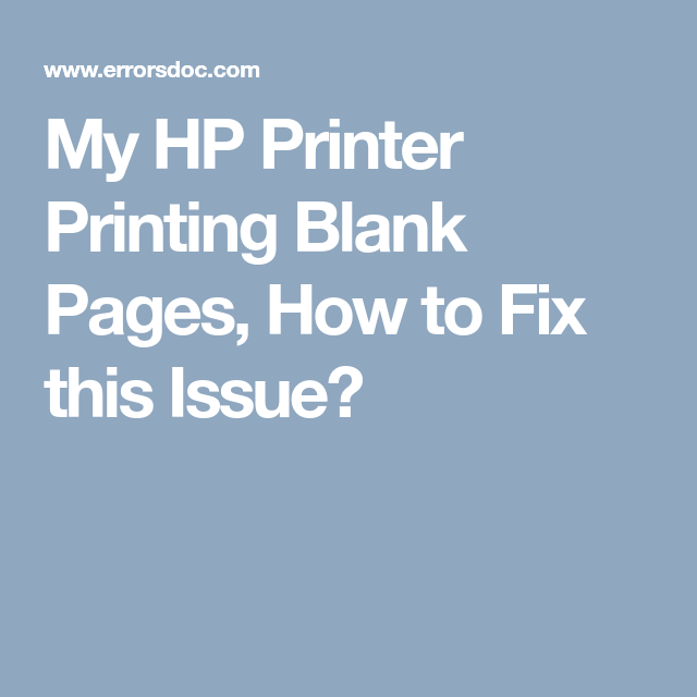 My HP Printer Printing Blank Pages, How to Fix this Issue