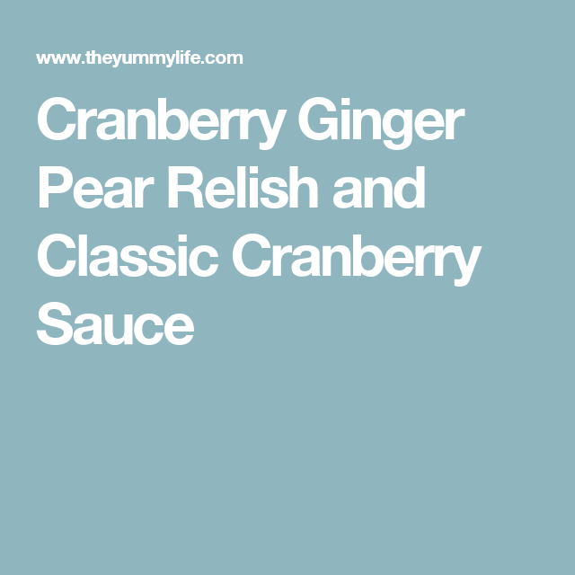 Cranberry Ginger Pear Relish and Classic Cranberry Sauce