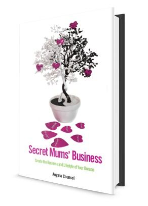 Secret Mum's Business by Angela Counsel.  ASIN: B00JOWTGUK.  www.secretmumsbusiness.net.au