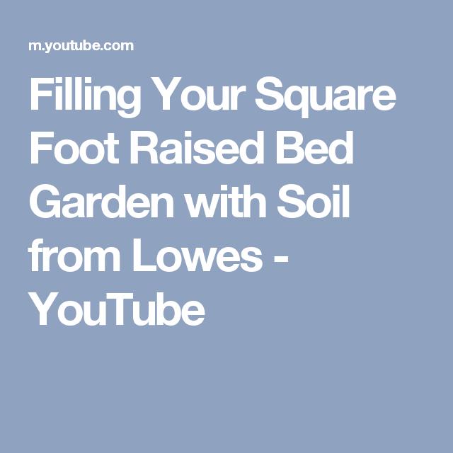 Filling Your Square Foot Raised Bed Garden With Soil From Lowes You