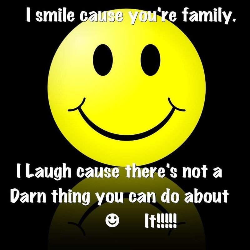 Quotes About Love: I Smile Cause Your Family I Laugh Cause There's Not A Darn