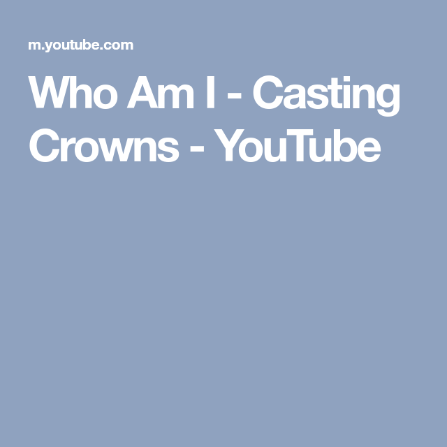 Who Am I Casting Crowns YouTube Casting crowns, It