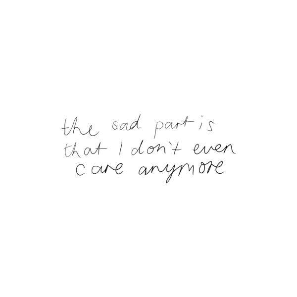 a parte triste é que eu nem me importo mais