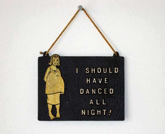 Vintage I Should Have Danced All Night Plaque by TheSecondMouse, $8.00
