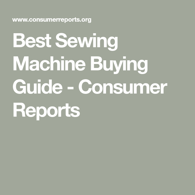 Sewing Machine Buying Guide Sewing Machine Pinterest Sewing Awesome Best Rated Sewing Machines Consumer Reports
