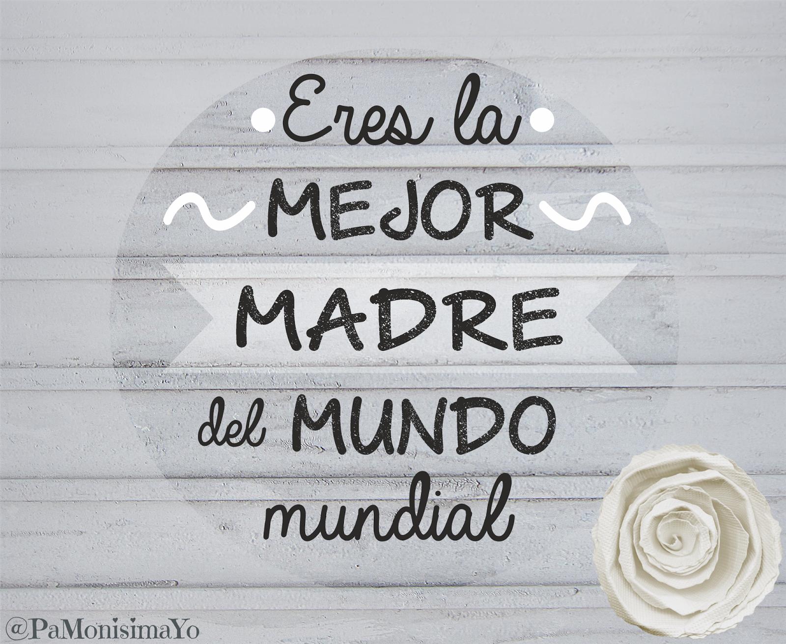 Feliz día de la madre: Eres la mejor madre del mundo mundial