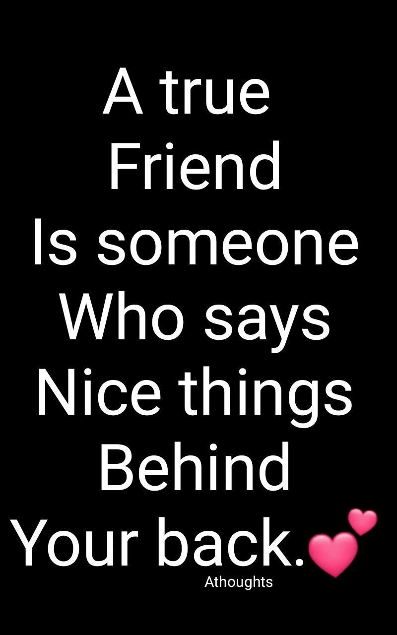 A True Friend Is Someone Who Says Nice Things Behind Your Back Quotes Athoughts My Th Friends Quotes Funny Birthday Quotes For Best Friend Best Friend Quotes