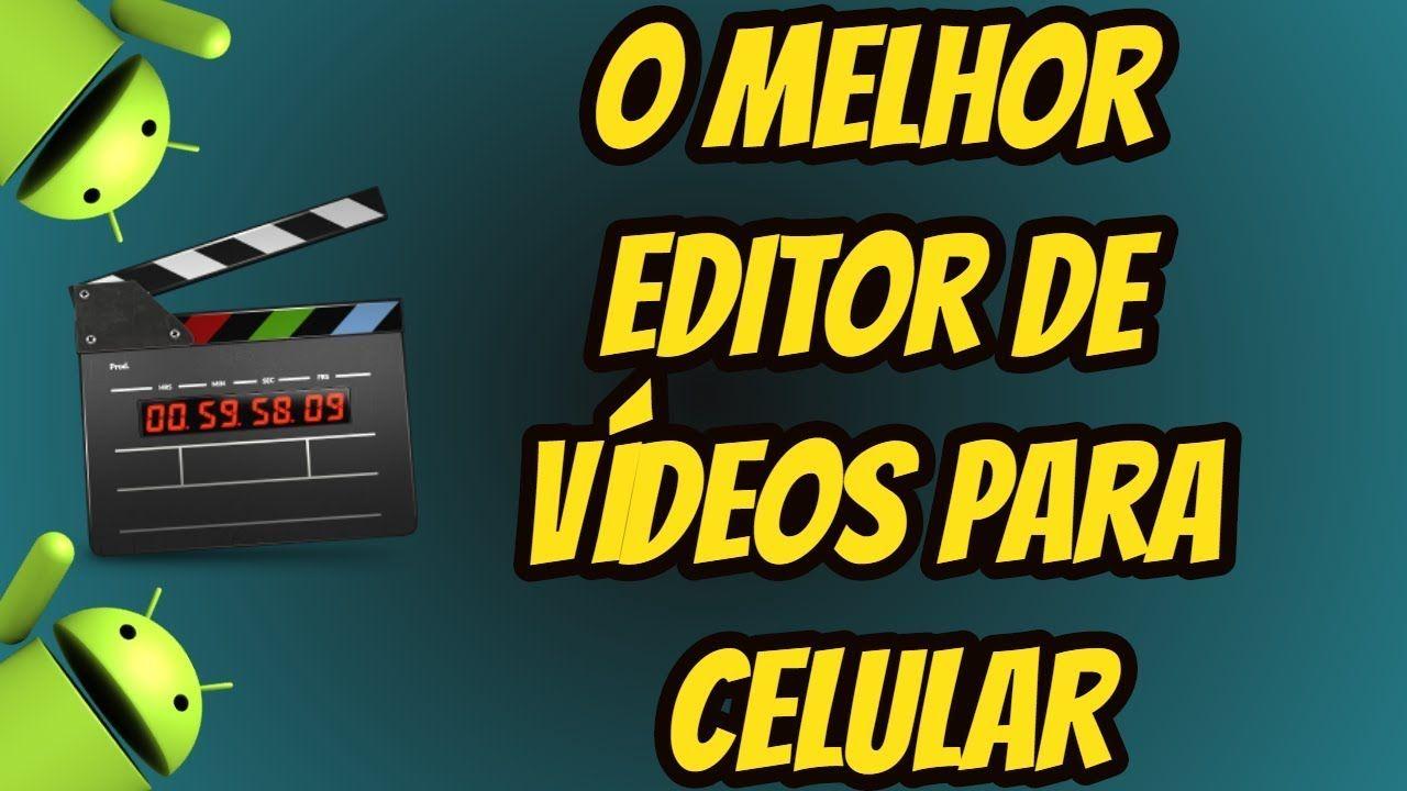 O Melhor Editor De Videos Para Celular Melhor Editor Editor De
