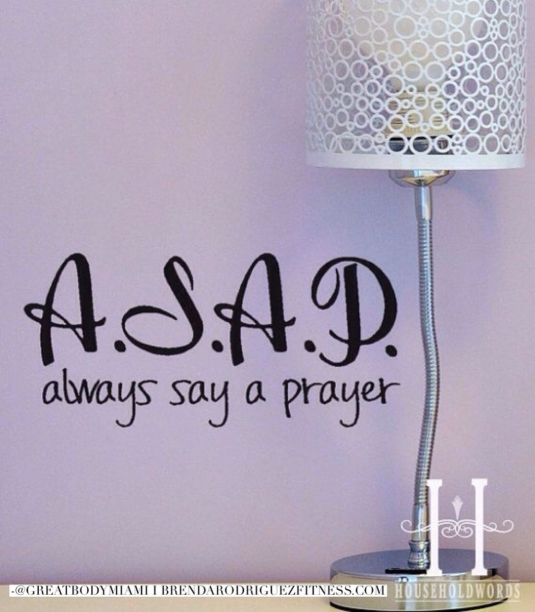 Quotes On Prayer: A.S.A.P. Always Say A Prayer....gives A Whole New Meaning