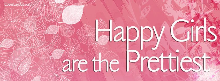 Happy Girls Are The Prettiest Facebook Cover coverlayout.com ...
