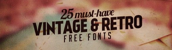 25 Must Have Vintage & Retro Free Fonts