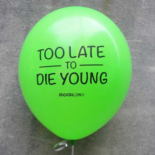 Too Late To Young Funny Balloons