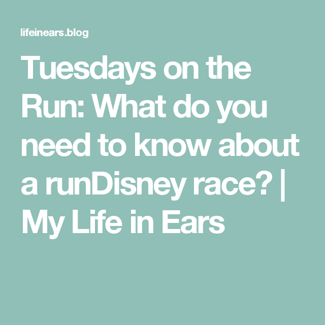 Tuesdays on the Run: What do you need to know about a runDisney race? | My Life in Ears