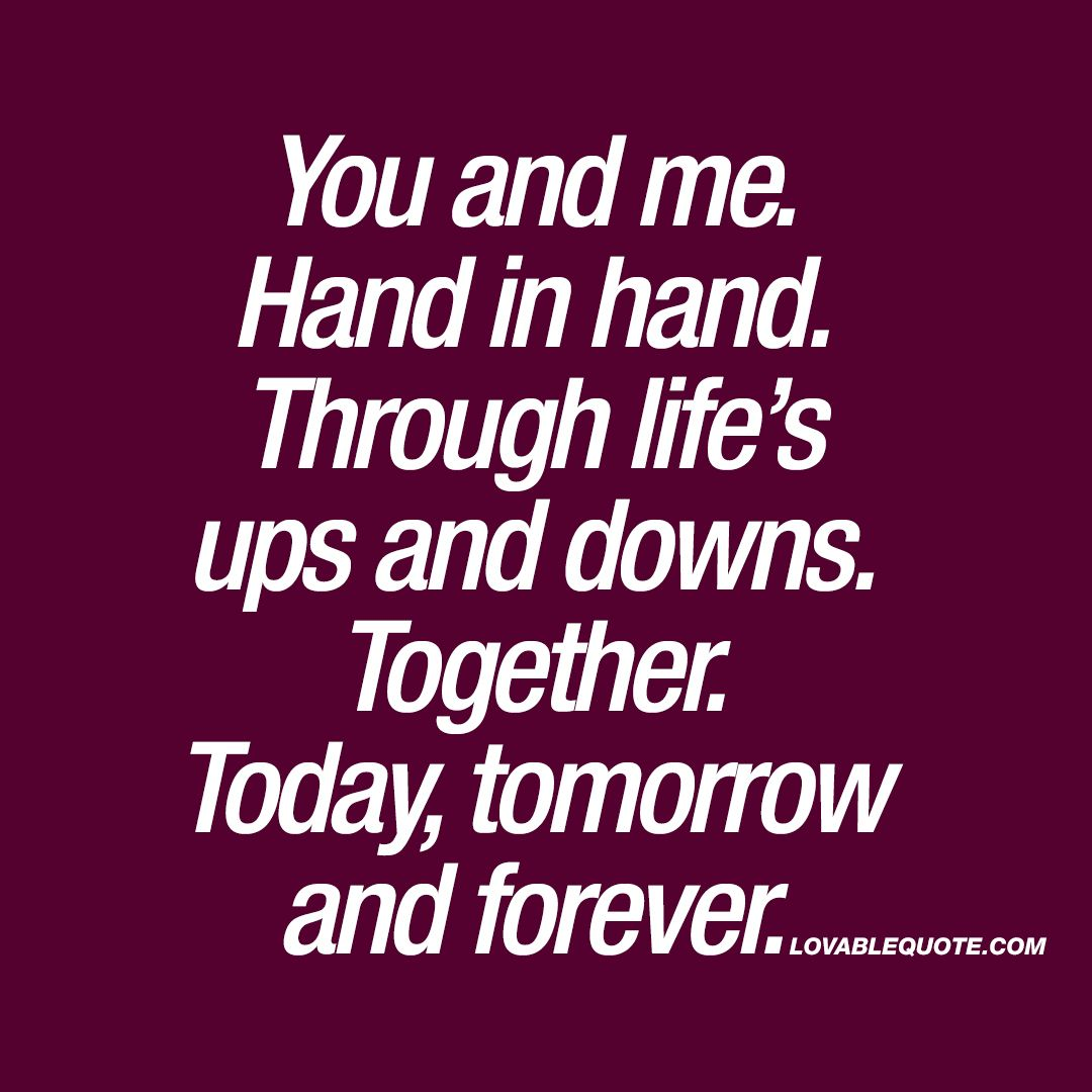 You And Me Hand In Hand Through Life S Ups And Downs Together Together Forever Quotes You And Me Quotes Romantic Love Quotes