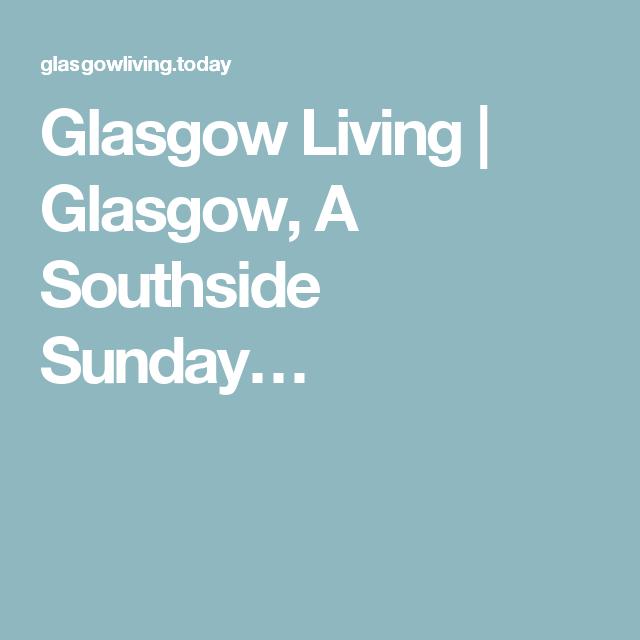 Glasgow Living Glasgow, A Southside Sunday… Glasgow