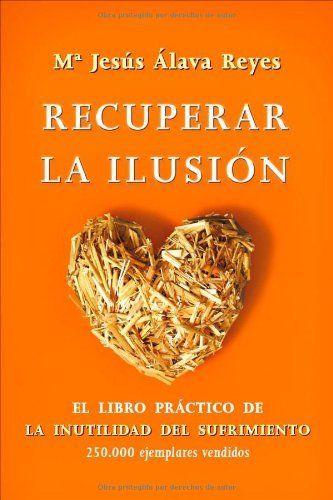 Recuperar La Ilusion El Libro Practico De La Inutilidad Del Sufrimiento Psicologia Y Salud Esfera Comprar Libros Recuperar La Ilusion Ilusiones Libros