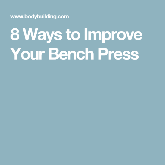 Ways To Improve Your Bench Press Part - 38: 8 Ways To Improve Your Bench Press