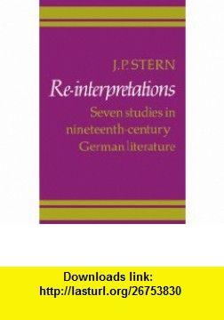 Re-Interpretations Seven Studies in Nineteenth-Century German Literature (9780521283663) J. P. Stern , ISBN-10: 0521283663  , ISBN-13: 978-0521283663 ,  , tutorials , pdf , ebook , torrent , downloads , rapidshare , filesonic , hotfile , megaupload , fileserve