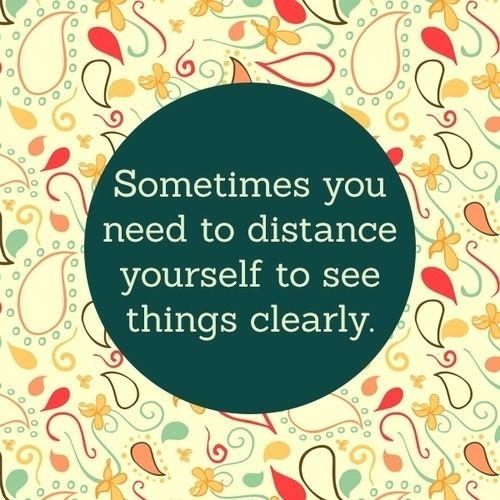 Sometimes you need to distance yourself to see things more clearly sometimes you need to distance yourself to see things more clearly marriage solutioingenieria Images