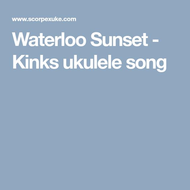 Waterloo Sunset Kinks Ukulele Song Ukulele Pinterest Ukulele